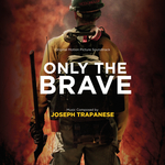 JOSEPH TRAPANESE - Only The Brave (Original Motion Picture Soundtrack) (Front Cover)