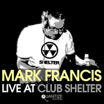 MARK FRANCIS/VARIOUS - Mark Francis Live At Club Shelter (unmixed tracks) (Front Cover)