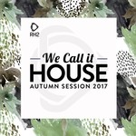 We Call It House - Autumn Session 2017