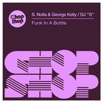 S Nolla & George Kelly/DJ ''S'': Funk In A Bottle