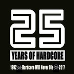 Various: 25 Years Of Hardcore (1992-2017 Hardcore Will Never Die)