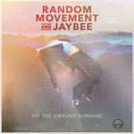 RANDOM MOVEMENT & JAYBEE - Hit The Ground Running (Front Cover)