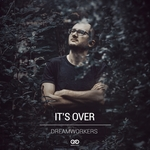 Dreamworkers: It's Over