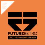 Future Retro: 2007-2010 Remastered