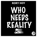 RORY HOY - Who Needs Reality (Front Cover)