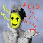 Acid Is Still Alive