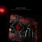 End Of Reality - Hypnotic Dark Shades Of Electronic Sound