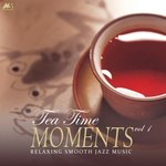 Tea Time Moments Vol 1 (Finest Relaxing Smooth Jazz Music)