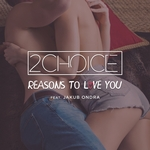 2CHOICE - Reasons To Love You (Front Cover)