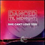 DANCED TIL MIDNIGHT - She Can't Love You (Remixes) (Front Cover)
