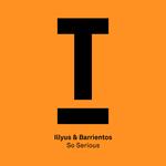 Illyus & Barrientos: So Serious
