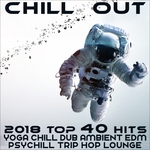 Chill Out 2018 Top 40 Hits (Yoga, Chill Dub, Ambient, EDM, Psychill, Trip Hop, Lounge)
