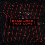 Remember That Love (feat Zohar (AUS))