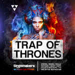 Singomakers: Trap Of Thrones (Sample Pack WAV/APPLE/LIVE/REASON)