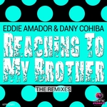 DANY COHIBA/EDDIE AMADOR - Reaching To My Brother (The Remixes) (Front Cover)