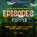TARRUS RILEY/RAGE/ETANA/I-OCTANE/RICHIE SPICE - Episodes Riddim (Front Cover)