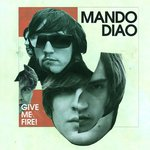 MANDO DIAO - Give Me Fire (Front Cover)