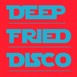 Deep Fried Disco Vol 01