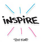 Too Kind: Inspire