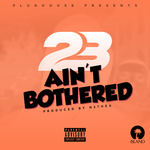 23 UNOFFICIAL - Ain't Bothered (Front Cover)