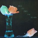 VARIOUS - Silk To Dry The Tears (Front Cover)