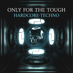 Only For The Tough: Hardcore-Techno