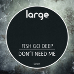 FISH GO DEEP - Don't Need Me (Front Cover)