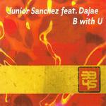 JUNIOR SANCHEZ feat DAJAE - B With U (Front Cover)