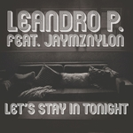 LEANDRO P feat JAYMZ NYLON - Let's Stay In Tonight (Front Cover)