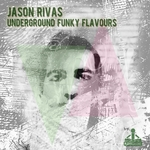 JASON RIVAS - Underground Funky Flavours (Front Cover)