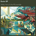 ASHLEY HENRY/THE RE: ENSEMBLE - Easter EP (Front Cover)