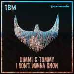 DIMMI & TOMMY - I Don't Wanna Know (Front Cover)