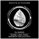 DJ Madd: Gone Like Fool/Badboy Selection