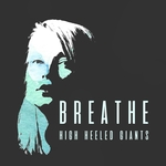 HIGH HEELED GIANTS - Breathe (Front Cover)