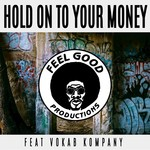 FEEL GOOD PRODUCTIONS feat VOKAB KOMPANY - Hold On To Your Money (Explicit) (Front Cover)