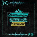 JEMERE MORGAN & KAYLAN ARNOLD - Cut Ya Loose (Front Cover)