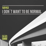 RAYKO - I Don't Want To Be Normal (Front Cover)