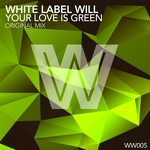 WHITE LABEL WILL - Your Love Is Green (Front Cover)