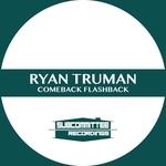 RYAN TRUMAN - Comeback Flashback (Front Cover)