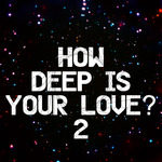 How Deep Is Your Love? 2