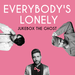 JUKEBOX THE GHOST - Everybody's Lonely (Front Cover)