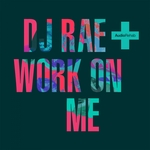 DJ RAE - Work On Me (Front Cover)