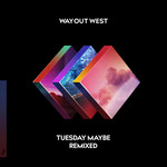 Tuesday Maybe - Remixed