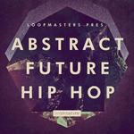 Loopmasters: Abstract Future Hip Hop (Sample Pack WAV/APPLE/LIVE/REASON)