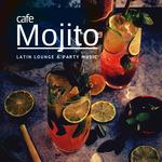 Cafe Mojito: Latin Lounge & Party Music