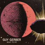 Guy Gerber: What To Do EP