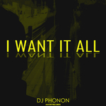 DJ PHONON - I Want It All (Front Cover)