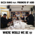 Bazza Ranks: Where Would We Be (feat Prisoners Of Audio)