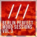 Berlin Perfect Mood Sessions Vol 3