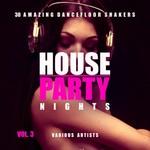 House Party Nights (30 Amazing Dancefloor Shakers) Vol 3